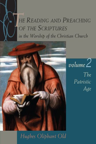 The Reading and Preaching of the Scriptures in the Worship of the Christian Church, Volume 2: The Patristic Age - Hughes Oliphant Old