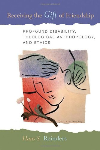 Receiving the Gift of Friendship: Profound Disability, Theological Anthropology, and Ethics - Hans S. Reinders