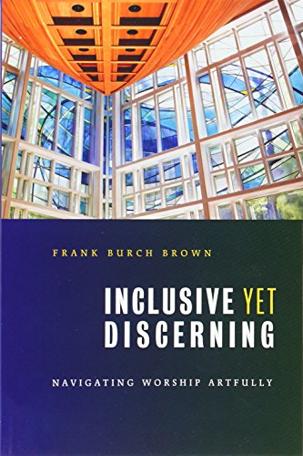 Inclusive yet Discerning: Navigating Worship Artfully (The Calvin Institute of Christian Worship Liturgical Studies) - Frank Burch Brown