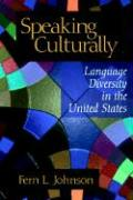 Speaking Culturally: Language Diversity in the United States - Johnson, Fern L.