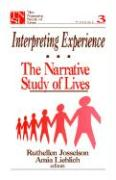 Interpreting Experience: The Narrative Study of Lives - Josselson, Ruthellen; Lieblich, Amia
