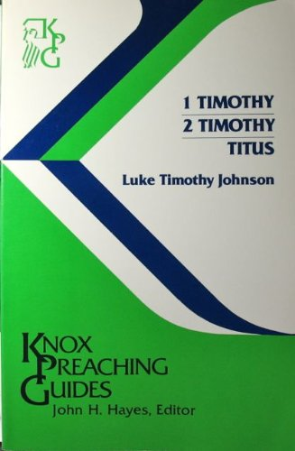 1 Timothy 2 Timothy Titus (Knox Preaching Guides) - Luke Timothy Johnson