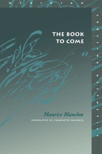 The Book to Come (Meridian: Crossing Aesthetics) - Maurice Blanchot; Charlotte Mandell