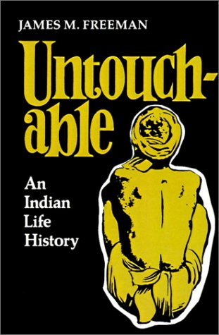 Untouchable: An Indian Life History - James M. Freeman