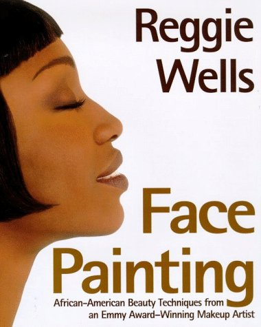 Reggie's Face Painting: Emmy Award-Winning Make-Up Artist Reveals His Beauty Secrets For African-American Women - Reggie Wells