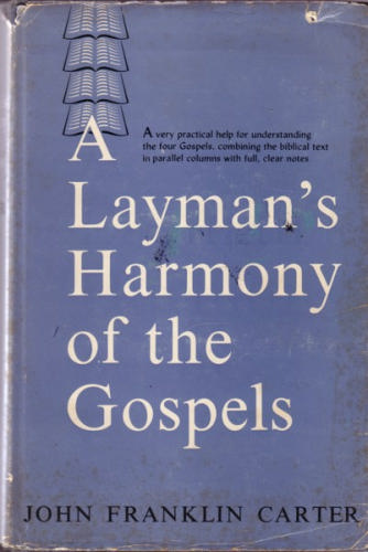 A Layman's Harmony of the Gospels - John Franklin Carter