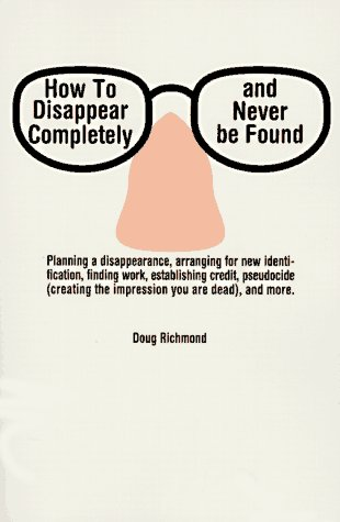 How to Disappear Completely and Never Be Found - Doug Richmond