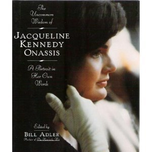 The Uncommon Wisdom Of Jacqueline Kennedy Onassis: A Portrait in Her Own Words - Bill Adler