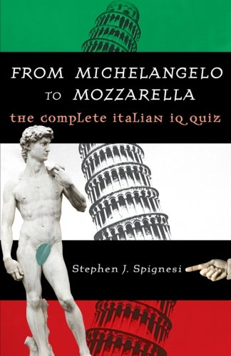 From Michelangelo to Mozzarella: The Complete Italian IQ Quiz - Stephen Spignesi