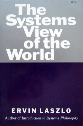 The Systems View of the World: The Natural Philosophy of the New Developments in the Sciences - Ervin Laszlo