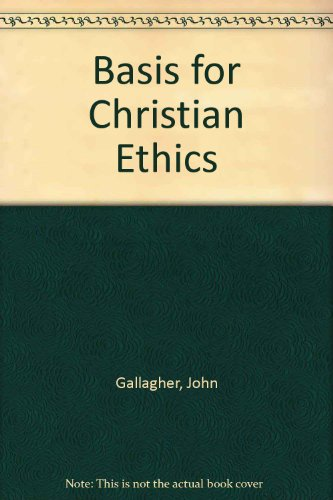Basis for Christian Ethics - John Gallagher