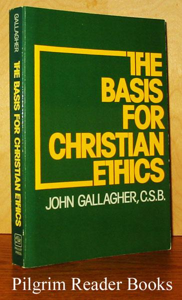 The Basis for Christian Ethics. - Gallagher CSB., John.