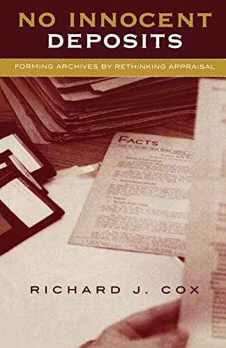 No Innocent Deposits: Forming Archives by Rethinking Appraisal - Richard J. Cox