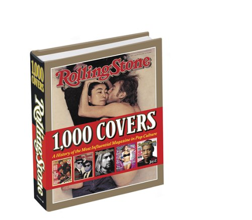 Rolling Stone 1,000 Covers: A History of the Most Influencial Magazine in Pop Culture - Rolling Stone