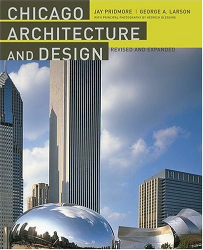 Chicago Architecture and Design - Jay Pridmore; George A. Larson