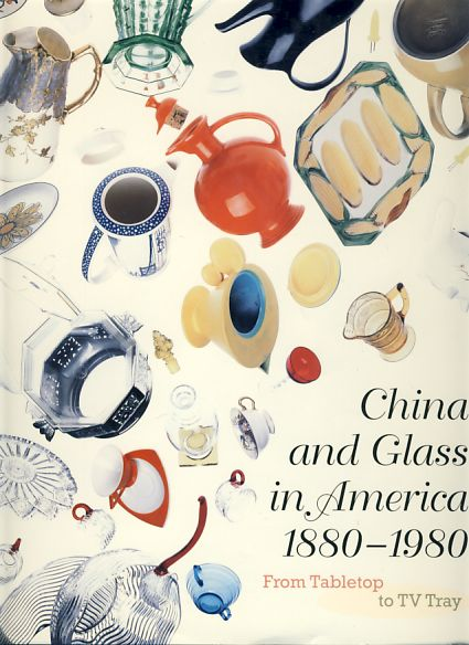 China and Glass in America 1880 - 1980. From Tabletop to TV Tray. - Venable, Charles L. (u.a.)