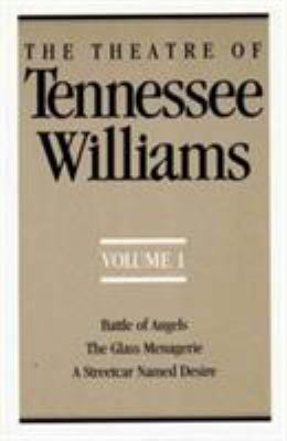The Theatre of Tennessee Williams Vol. I : Battle of Angels - A Streetcar Named Desire - The Glass Menagerie - Tennessee Williams