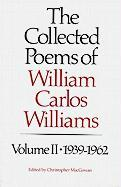 The Collected Poems of Williams Carlos Williams: 1939-1962