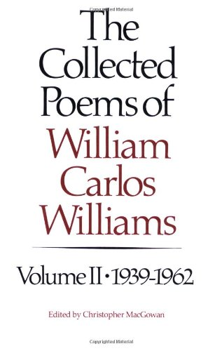 The Collected Poems of William Carlos Williams, Vol. 2: 1939-1962 - William Carlos Williams