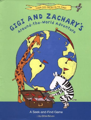 Gigi and Zachary's Around-the-World Adventure: A Seek-and-Find Game - Gilles Eduar