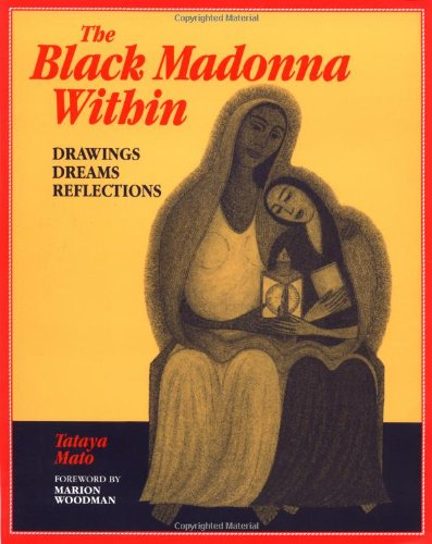 The Black Madonna Within: Drawings, Dreams, Reflections (Dreamcatcher) - Tataya Mato