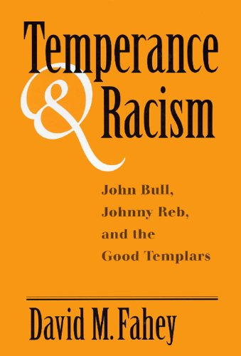 Temperance and Racism: John Bull, Johnny Reb, and the Good Templars - Fahey, David M.