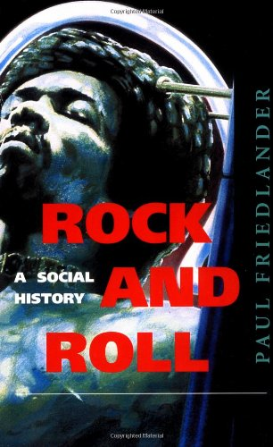 Rock And Roll: A Social History - Paul Friedlander
