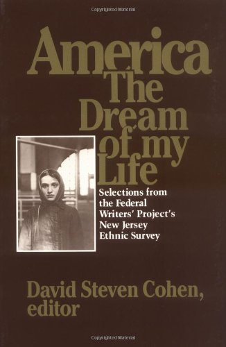 America, the Dream of My Life: Selections from the Federal Writers' Project's New Jersey Ethnic Survey - David Steven Cohen