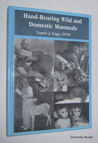 HAND-REARING WILD AND DOMESTIC MAMMALS - Gage, Laurie J., D.V.M.