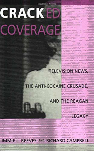 Cracked Coverage: Television News, The Anti-Cocaine Crusade, and the Reagan Legacy - Jimmie L. Reeves; Richard Campbell