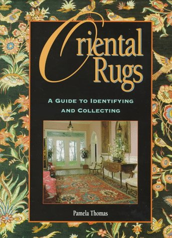 Oriental Rugs: A Guide to Identifying and Collecting - Pamela Thomas