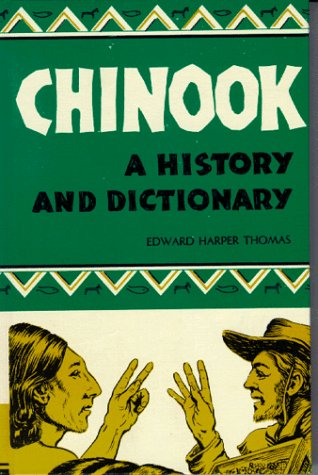 Chinook: A History and Dictionary - Edward H. Thomas