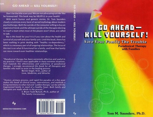 Go Ahead -- Kill Yourself!: Save Your Family the Trouble : Paradoxical Therapy With Families - Thomas Minor Saunders