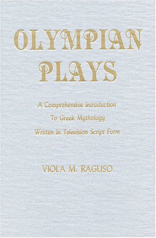 Olympian Plays: A Comprehensive Introduction to Greek Mythology Written in Television Script Form - Viola M. Raguso