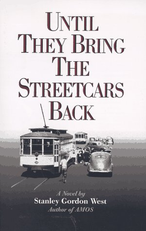 Until They Bring the Streetcars Back - Stanley Gordon West, Stanley G. West