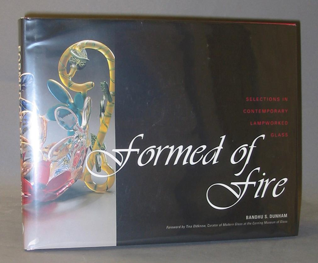 Formed of Fire : Selections in Contemporary Lampworked Glass - Dunham, Bandhu S.