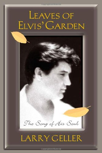 Leaves of Elvis' Garden: The Song of His Soul - Larry Geller