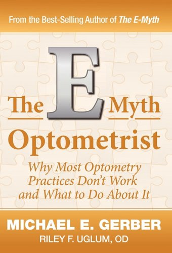 The E-Myth Optometrist - Michael E. Gerber; OD. Riley F. Uglum