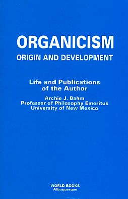 Organicism: Origin and Development. Life and Publications of the Author. - Bahm, Archie J