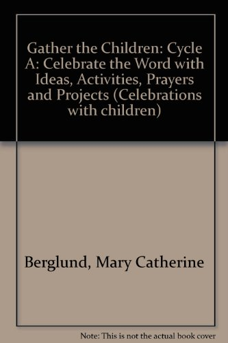 Gather the Children: Celebrate the Word With Ideas, Activities, Prayers and Projects : Cycle A (Celebrations with children) - Mary Catherine Berglund