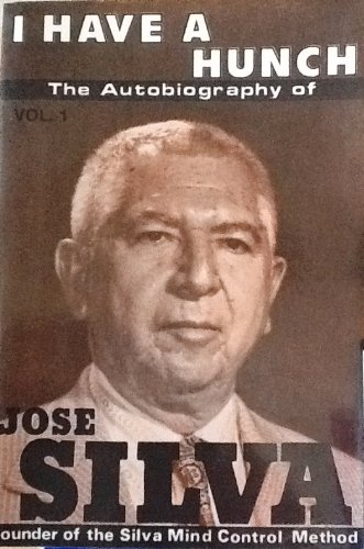 I Have a Hunch: The Autobiography of Jose Silva - Jose Silva