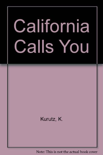 California Calls You: The Art of Promoting the Golden State 1870 to 1940 - K D Kurutz; Gary F. Kurtz