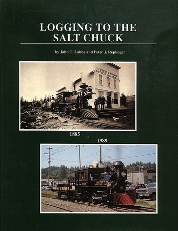 Logging to the Salt Chuck: Over 100 Years of Railroad Logging in Mason County Washington (Logging Railroads of Washington State Series) - John T. Labbe