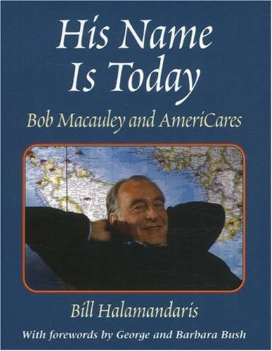 His Name Is Today: Bob Macauley and AmeriCares - Bill Halamandaris