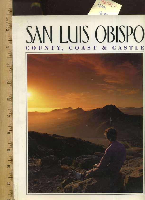 San Luis Obispo : County, Coast and Castle [colorful Oversized Pictorial Souvenir Biography of the Northern California Areas, Photography Compilation with Map for Future Travel plans] - Leon, Vicki with Ashala Nicols Lawler, Blake Publishing