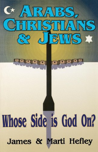 Arabs, Christians and Jews: Whose Side Is God On? - James C. Hefley Ph.D.; Marti Hefley