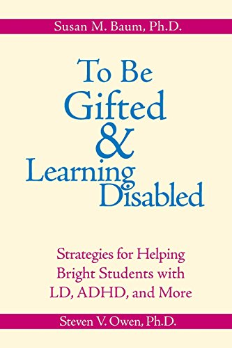 To Be Gifted and Learning Disabled: Strategies for Helping Bright Students with LD, ADHD and More - Susan Baum; Steven Owen