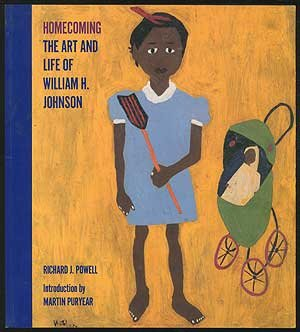 Homecoming: The Art and Life of William H. Johnson - Richard J. Powell