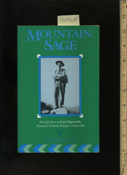 Mountain Sage : The Life of Carl Sharsmith Yosemite Ranger / Naturalist - Oneill, Elizabeth Stone
