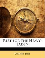 Rest for the Heavy-Laden - Ellis, Clement